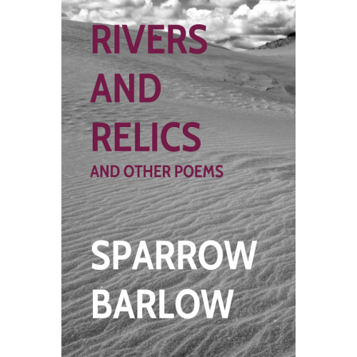 Rivers and Relics and Other Poems by Sparrow Barlow